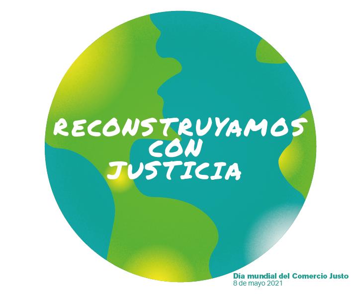 """""""RECONSTRUYAMOS CON JUSTICIA"""", NUESTRO COMPROMISO EN EL DÍA MUNDIAL DEL COMERCIO JUSTO"""